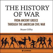 The History of War - From Ancient Greece Through the American Civil War (Unabridged)