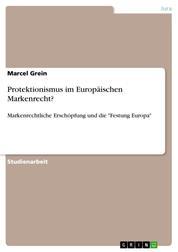 """Protektionismus im Europäischen Markenrecht? - Markenrechtliche Erschöpfung und die """"Festung Europa"""""""