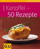 Cornelia Schinharl: 1 Kartoffel - 50 Rezepte