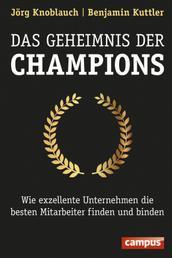 Das Geheimnis der Champions - Wie exzellente Unternehmen die besten Mitarbeiter finden und binden