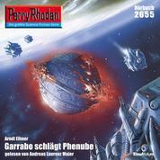 "Perry Rhodan 2655: Garrabo schlägt Phenube - Perry Rhodan-Zyklus ""Neuroversum"""