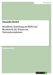 Berufliche Erziehung im BDM und Berufswelt der Frauen im Nationalsozialismus