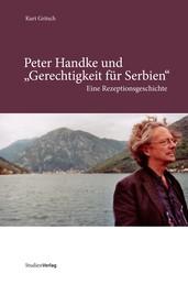 """Peter Handke und """"Gerechtigkeit für Serbien"""" - Eine Rezeptionsgeschichte"""