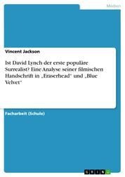 """Ist David Lynch der erste populäre Surrealist? Eine Analyse seiner filmischen Handschrift in """"Eraserhead"""" und """"Blue Velvet"""""""
