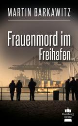 Frauenmord im Freihafen - SoKo Hamburg 5 - Ein Heike Stein Krimi