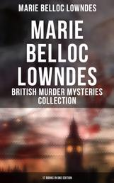 Marie Belloc Lowndes - British Murder Mysteries Collection: 17 Books in One Edition - The Chink in the Armour, The Lodger, The End of Her Honeymoon, Love and Hatred, What Timmy Did…