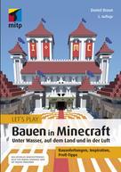 Daniel Braun: Let´s Play: Bauen in Minecraft. Unter Wasser, auf dem Land und in der Luft ★★★★