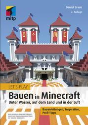 Let´s Play: Bauen in Minecraft. Unter Wasser, auf dem Land und in der Luft - Bauanleitungen, Inspiration, Profi-Tipps