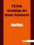 F. B. Hole: Grundzüge des Neuen Testaments - Markus