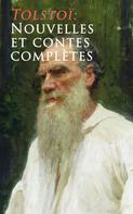 Leo Tolstoi: Tolstoï: Nouvelles et contes complètes