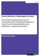 Carmen Wolfsteiner: Prozesshafte Implementierung von expertenbasierter Dekubitusprophylaxe in einem betriebswirtschaftlichen und pflegerisch - qualitativen Kontext