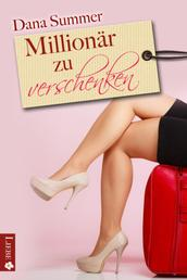 Millionär zu verschenken - Liebesroman