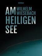 Wilhelm Wiesebach: Am heiligen See