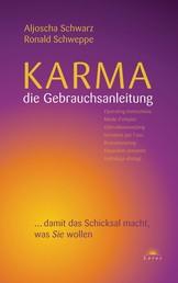 Karma - die Gebrauchsanleitung - ... damit das Schicksal macht, was Sie wollen