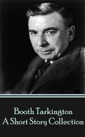 Booth Tarkington: The Short Stories