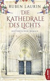 Die Kathedrale des Lichts - Historischer Roman