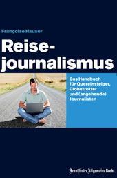 Reisejournalismus - Das Handbuch für Quereinsteiger, Globetrotter und (angehende) Journalisten