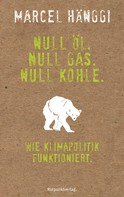Marcel Hänggi: Null Öl. Null Gas. Null Kohle.