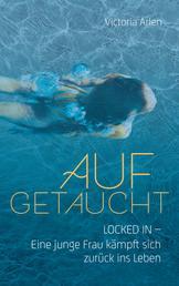 """Aufgetaucht - """"Locked in"""" - Eine junge Frau kämpft sich zurück ins Leben."""