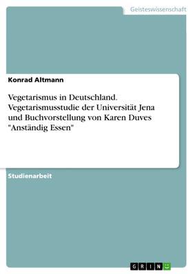 """Vegetarismus in Deutschland. Vegetarismusstudie der Universität Jena und Buchvorstellung von Karen Duves """"Anständig Essen"""""""