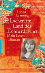 Lachen im Land des Donnerdrachens - Mein Leben in Bhutan