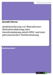 Qualitätssicherung von Mineralwasser. Methodenvalidierung einer Ionenbestimmung mittels HPLC und einer photometrischen Nitritbestimmung