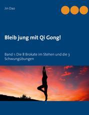 Bleib jung mit Qi Gong - Band 1: Die 8 Brokate im Stehen und die 3 Schwungübungen