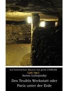 Anton Lubojatzky: Des Teufels Werkstatt oder Paris unter der Erde