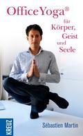 Sébastien Martin: OfficeYoga® für Körper, Geist und Seele