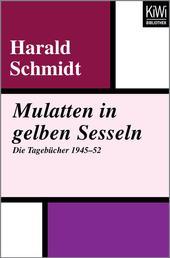 Mulatten in gelben Sesseln - Die Tagebücher 1945–52. Und die Focus-Kolumnen