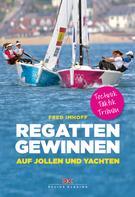 Fred Imhoff: Regatten gewinnen auf Jollen und Yachten