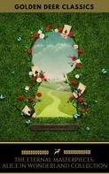 Lewis Carroll: The Eternal Alice In Wonderland Collection (Golden Deer Classics)