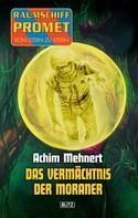 Achim Mehnert: Raumschiff Promet - Von Stern zu Stern 06: Das Vermächtnis der Moraner ★★★★