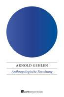 Arnold Gehlen: Anthropologische Forschung