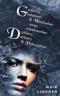 Maik Lindner: Gedichte, Gedanken & Weisheiten eines unbekannten Dichters, Denkers & Philosophen