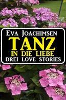 Eva Joachimsen: Tanz in die Liebe