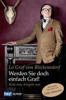 Lo Graf von Blickensdorf: Werden Sie doch einfach Graf!