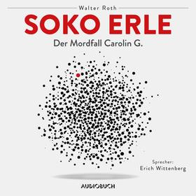Soko Erle - Der Mordfall Carolin G. (Ungekürzt)