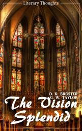 The Vision Splendid (D. K. Broster) (Literary Thoughts Edition)