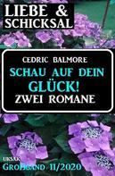 Cedric Balmore: Schau auf dein Glück! Liebe und Schicksal Großband 11/2020