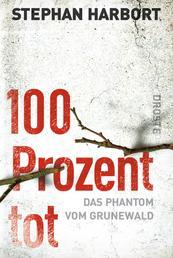 100 Prozent tot - Das Phantom vom Grunewald