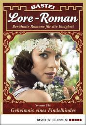 Lore-Roman 25 - Liebesroman - Geheimnis eines Findelkindes