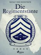 Nataly von Eschstruth: Die Regimentstante - Band I