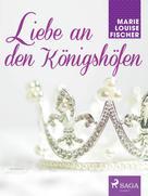 Marie Louise Fischer: Liebe an den Königshöfen