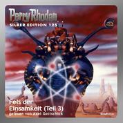 """Perry Rhodan Silber Edition 125: Fels der Einsamkeit (Teil 3) - Perry Rhodan-Zyklus """"Die Kosmische Hanse"""""""