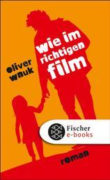 Wie im richtigen Film - Roman