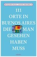 Benjamin Haas: 111 Orte in Buenos Aires, die man gesehen haben muss ★★★★