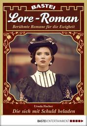 Lore-Roman 77 - Liebesroman - Die sich mit Schuld beladen