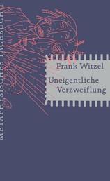 Uneigentliche Verzweiflung - Metaphysisches Tagebuch I