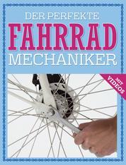 Der perfekte Fahrrad Mechaniker - Wartung, Reparatur, Pflege - mit Videos